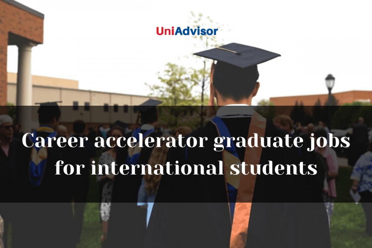 Career accelerator graduate jobs for international students